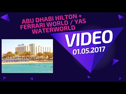 Abu Dhabi Urlaub - Hilton Hotel - Holiday Video (incl. Ferrari World, Yas Waterworld)