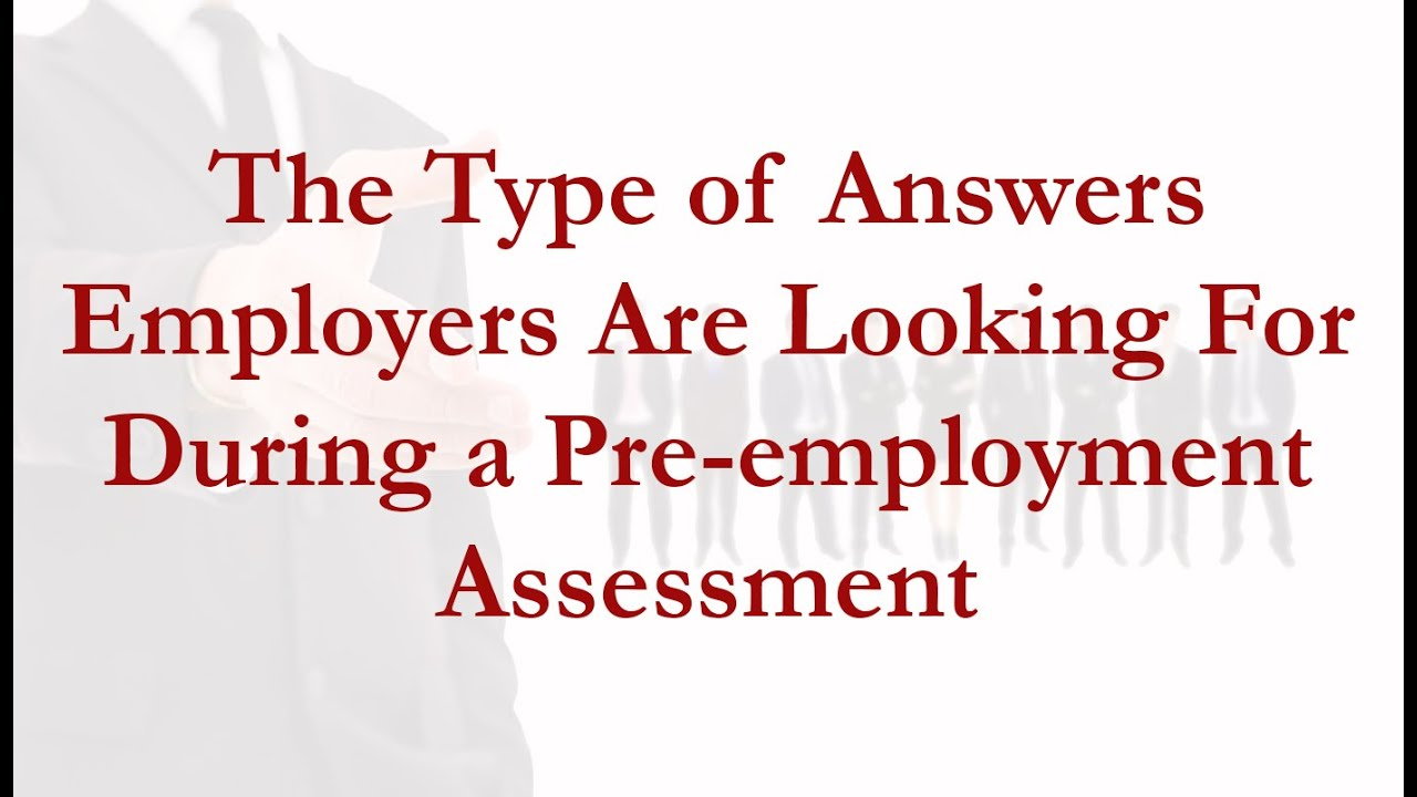 Type Of Answers Employers Are Looking For During A Pre-Employment  Assessment Test 🖋✔️