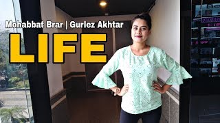 LIFE (Dance) Mohabbat Brar Ft. Gurlez Akhtar | New Punjabi Songs 2019 | The Desi Queen
