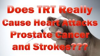 Does TRT / Testosterone Replacement Therapy Cause Heart Attacks, Strokes or Prostate Cancer?