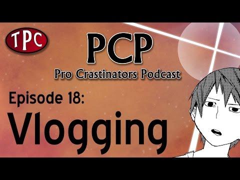 Vlogging - Pro Crastinators Podcast, Episode 18