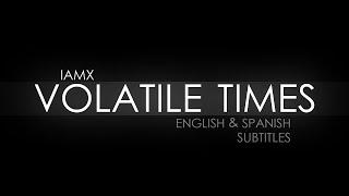 IAMX - Volatile Times (Traducida al español) (Lyrics)