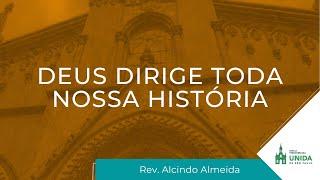 Deus Dirige Toda Nossa História - Rev. Alcindo Almeida - Conexão com Deus - 15/03/2021