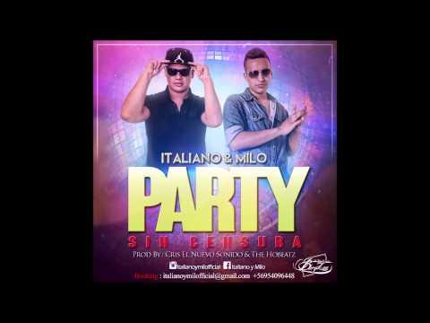 Party Sin Censura - Italiano & Milo (Prod By The Hobeatz y Cris El Nuevo Sonido)