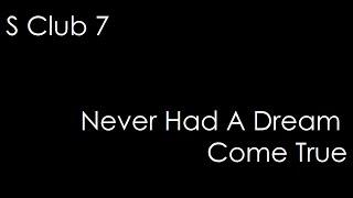 S Club 7 - Never Had A Dream Come True (lyrics)