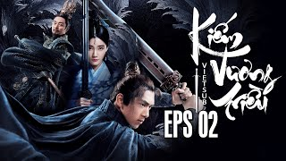 Kiếm Vương Triều - Tập 2 [Vietsub - HD] | Phim Cổ Trang Trung Quốc Hay Nhất | Phim Mới 2019