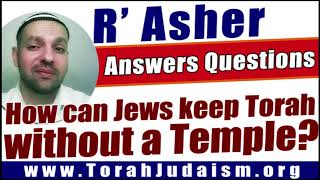 How can Jews keep Torah without a Temple?