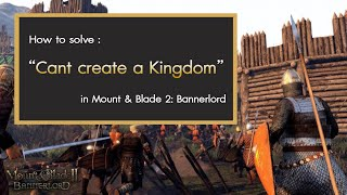 Solve : can't create kingdom in Mount & Blade 2 Bannerlord (without mod)