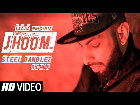 JHOOM (Steel Banglez Remix) | TaZzZ ft. Raxstar, Words Ali, Menis & Immi | OFFICIAL VIDEO
