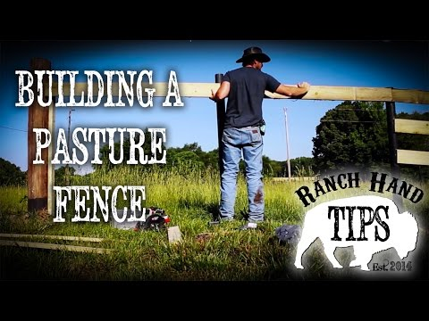 Building a Pasture or Board Fence - Ranch Hand Tips