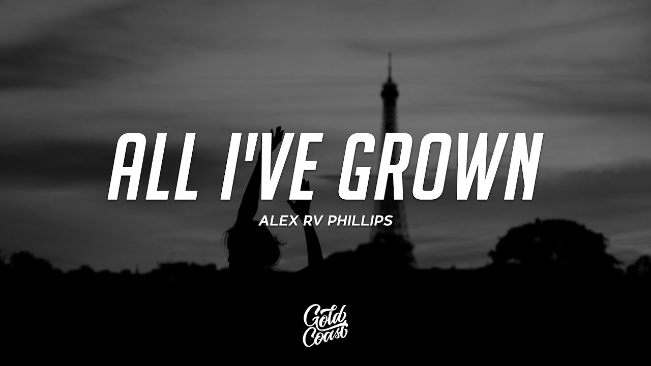 Alex Rv Phillips - All I've Grown (Lyrics)