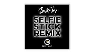 David Jay - Selfie Stick Remix feat. MENASA