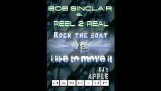Bob Sinclar & Reel 2 Real - Rock the boat Vs I like to move it (APPLE DJ