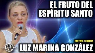 PASTORA Y PROFETA LUZ MARINA GONZÁLEZ - EL FRUTO DEL ESPÍRITU SANTO