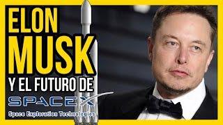 ELON MUSK y el futuro de SPACEX ¿Llegaremos a MARTE en menos de 10 años?