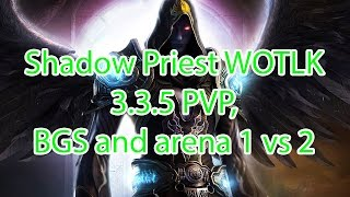 Shadow Priest WOTLK 3.3.5 PVP, BGS and arena 1 vs 2