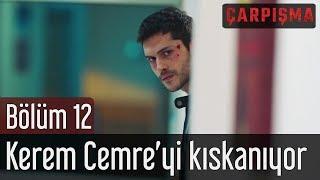 Çarpışma 12. Bölüm - Kerem Cemre'yi Kıskanıyor