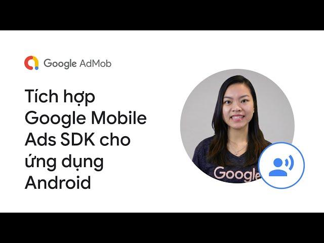 [Google AdMob] Tích hợp Google Mobile Ads SDK cho ứng dụng Android