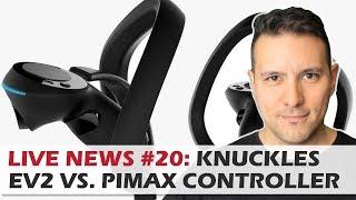 LIVE NEWS #20: Knuckles EV2 Vs Pimax 8k Controllers, Pimax Duft Modul, Magic Leap etc..