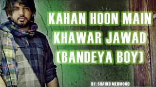 Kahan Hoon Main - Khawar Jawad [Bandeya Boy]