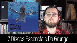 7 Discos Essenciais Pro GRUNGE!