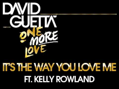 David Guetta - It's The Way You Love Me (ft Kelly Rowland)