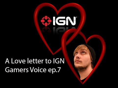 A Love Letter To IGN Gamers Voice Ep7