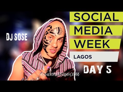 DAY 5 SOCIAL MEDIA WEEK LAGOS 2018 FEATURING DJ SOSE | THE FISAYO