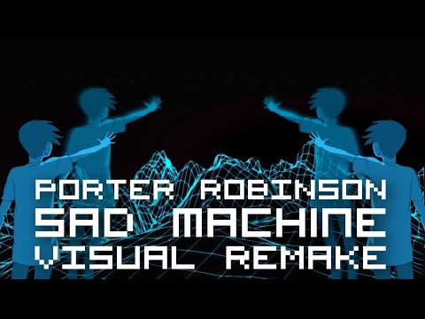 Porter Robinson - Sad Machine 【VISUAL REMAKE】