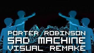 Porter Robinson - Sad Machine VISUAL REMAKE