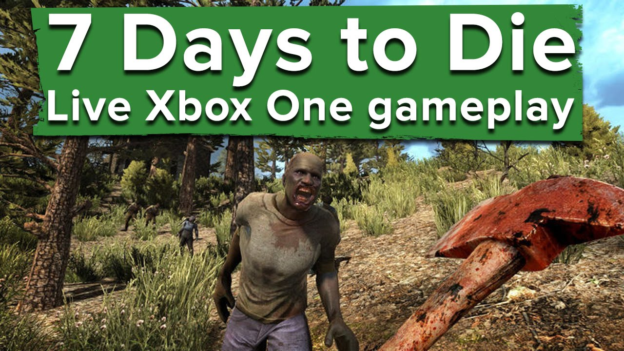 90 minutes of 7 days to die live xbox one gameplay youtube