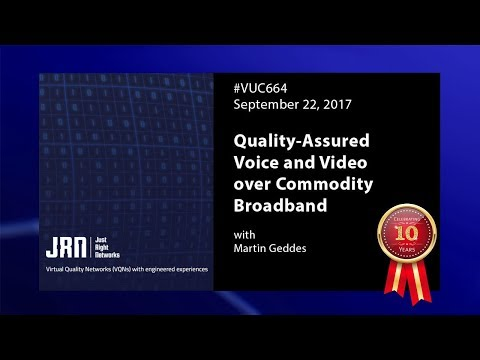VUC664 - Quality-Assured Voice and Video over Commodity Broadband with Martin Geddes