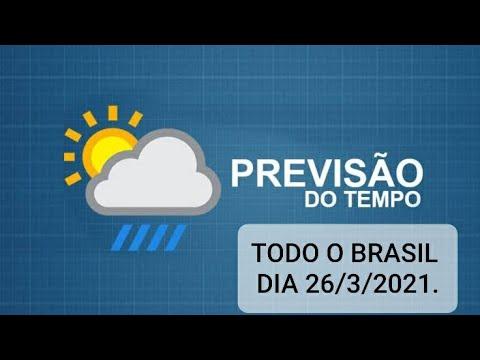 Previsão do tempo para todo Brasil Dia 26/3/2021.