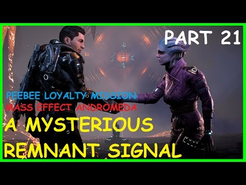 PEEBEE A MYSTERIOUS REMNANT SIGNAL LOYALTY Mass Effect Andromeda Gameplay Walkthrough PART 21