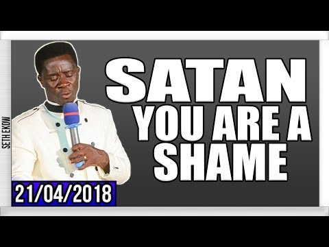 Satan You Are A Shame By Evangelist Akwasi Awuah