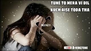 Tune To Mera Dil vi Kuch Aise Toda Tha RinGTone 2019 / A-RinGTone