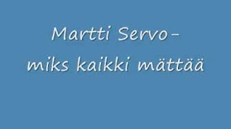 Martti Servo- miks kaikki mättää
