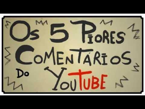 OS 5 PIORES COMENTÁRIOS DO YOUTUBE