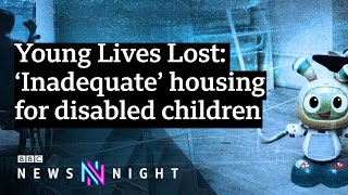 Young Lives Lost: 'Inadequate' housing for disabled children exposed - BBC News