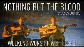 Weekend Worship - Nothing But The Blood (Jesus Culture Cover)