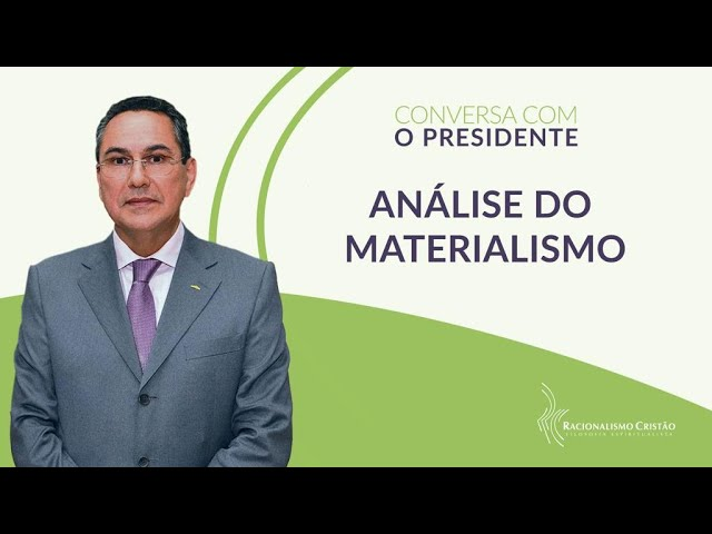 Análise do materialismo - Conversa com o Presidente