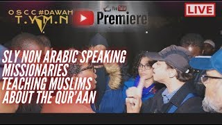 🔴 SLY NON ARABIC SPEAKING MISSIONARIES TEACHING MUSLIMS ABOUT THE QUR'AAN ?🤔