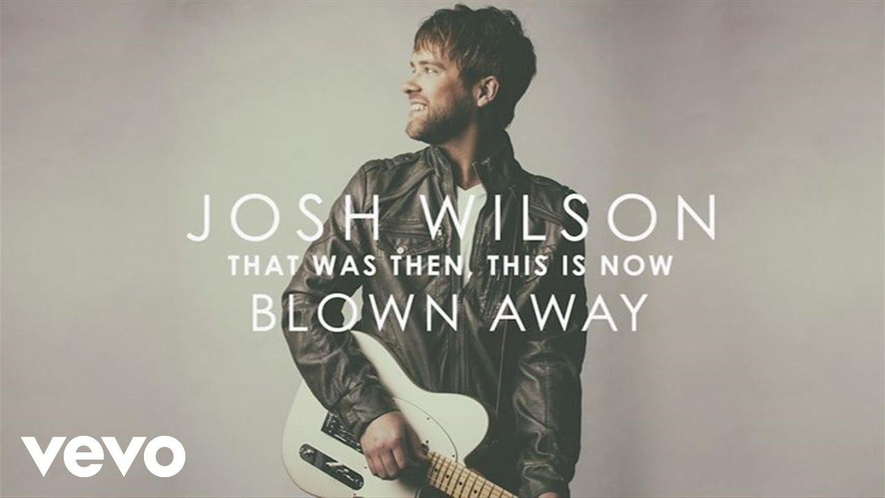 josh-wilson-blown-away-audio-joshwilsonvevo