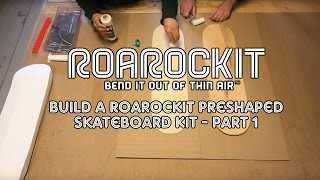Build A Roarockit Preshaped Skateboard Kit - Part 1