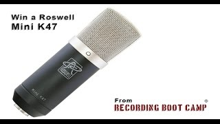 Roswell Mini K47 mic give-away from Ronan Chris Murphy & Recording Boot Camp.