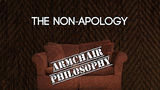 The non-apology — Armchair Philosophy