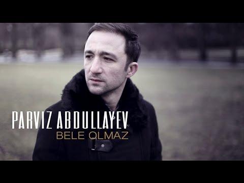 PERVIZ ABDULLAYEV-Bele Olmaz (klip 2015)