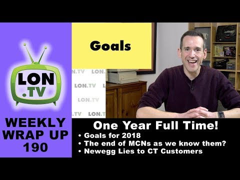 Weekly Wrapup 190 - One Year Full Time! End of MCNs? Newegg Lies to CT Customers, and More!
