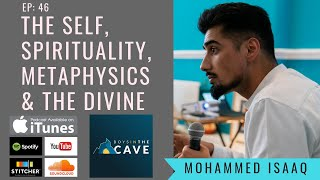 Episode 46 - The Self, Spirituality, Metaphysics & The Divine | Mohammed Isaaq