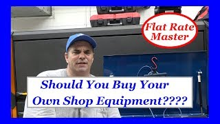 Should You Buy Your Own Shop Equipment????